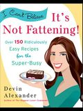 I Can't Believe It's Not Fattening!: Over 150 Ridiculously Easy Recipes for the Super Busy
