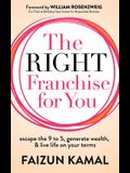 The Right Franchise for You: Escape the 9 to 5, Generate Wealth, & Live Life on Your Terms