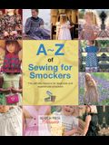 A-Z of Sewing for Smockers: The Perfect Resource for Creating Heirloom Smocked Garments