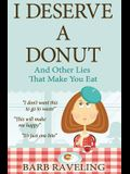 I Deserve a Donut (And Other Lies That Make You Eat): A Christian Weight Loss Resource