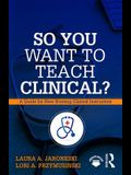 So You Want to Teach Clinical?: A Guide for New Nursing Clinical Instructors