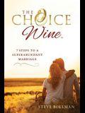 The Choice Wine: 7 Steps to a Superabundant Marriage