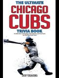The Ultimate Chicago Cubs Trivia Book: A Collection of Amazing Trivia Quizzes and Fun Facts for Die-Hard Cubs Fans!