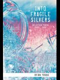 Into Fragile Silvers: Selected Poems 1983 Ð 2006