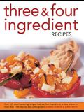 Three & Four Ingredient Recipes: Over 320 Mouthwatering Recipes That Use Four Ingredients or Less, Shown in More Than 1130 Step-By-Step Photographs