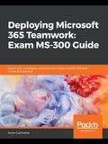 Deploying Microsoft 365 Teamwork: Exam MS-300 Guide