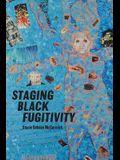 Staging Black Fugitivity
