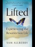 Lifted: Experiencing the Resurrection Life