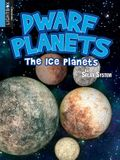 Dwarf Planets: The Ice Planets