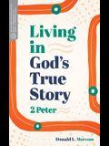 Living in God's True Story: 2 Peter