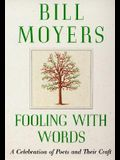 Fooling with Words: A Celebration of Poets and Their Craft