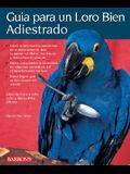 Guia Para un Loro Bien Adiestrado = Guide to a Well-Behaved Parrot