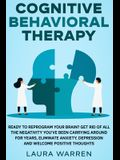 Cognitive Behavioral Therapy (CBT): Ready to Reprogram Your Brain? Get Rid of All The Negativity You've Been Carrying Around for Years, Eliminate Anxi