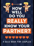 How Well Do You Really Know Your Partner?: A Quiz Book for Couples