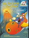Oh, the Lavas That Flow!: All about Volcanoes