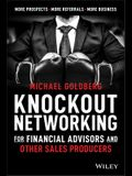 Knockout Networking for Financial Advisors and Other Sales Producers: More Prospects, More Referrals, More Business