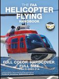 The FAA Helicopter Flying Handbook - Full Color, Hardcover, Full Size: FAA-H-8083-21A - Giant 8.5 x 11 Size, Full Color Throughout, Durable Hardcove