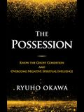 The Possession: Know the Ghost Condition and Overcome Negative Spiritual Influence