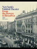 New Yorkas Yiddish Theater: From the Bowery to Broadway
