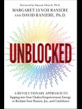 Unblocked: A Revolutionary Approach to Tapping Into Your Chakra Empowerment Energy to Reclaim Your Passion, Joy, and Confidence