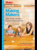 Make: Making Makers: Kids, Tools, and the Future of Innovation