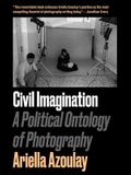 Civil Imagination: A Political Ontology of Photography