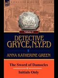 Detective Gryce, N. Y. P. D.: Volume: 4-The Sword of Damocles and Initials Only