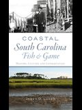 Coastal South Carolina Fish and Game: History, Culture and Conservation