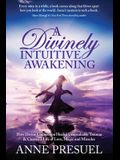 A Divinely Intuitive Awakening: How Divine Connection Healed Unspeakable Trauma and Created a Life of Love, Magic and Miracles