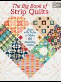 The Big Book of Strip Quilts: Start with Strips to Make Stunning Quilts