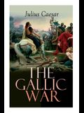 The Gallic War: Historical Account of Julius Caesar's Military Campaign in Celtic Gaul