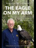 The Eagle on My Arm: How the Wilderness and Birds of Prey Saved a Veteran's Life