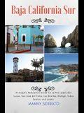 Baja California Sur: An Expat's Relocation Guide for La Paz, Cabo San Lucas, San Jose del Cabo, Los Barriles, Mulege, Todos Santos, and Lor