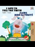 I Love to Tell the Truth J'aime dire la vérité: English French Bilingual Book