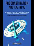 Procrastination and Laziness: Self Help Guide to Learn How to Apply Kaizen to Improve Productivity, Communication, and Performance (Master Mental Mo