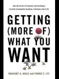Getting (More of) What You Want: How the Secrets of Economics and Psychology Can Help You Negotiate Anything, in Business and in Life
