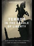 Terror in the Cradle of Liberty: How Boston Became a Center for Islamic Extremism