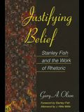 Justifying Belief: Stanley Fish and the Work of Rhetoric
