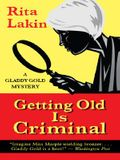 Getting Old Is Criminal: A Gladdy Gold Mystery