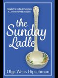 The Sunday Ladle Hungary to Cuba to America: A Love Story with Recipes