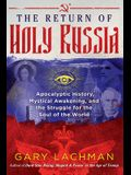 The Return of Holy Russia: Apocalyptic History, Mystical Awakening, and the Struggle for the Soul of the World