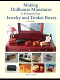 Making Dollhouse Miniatures in Polymer Clay Jewelry and Trinket Boxes