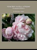 How Not to Kill a Peony: An Owner's Manual