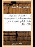 Relation Officielle de la Réception de la Délégation Du Conseil Municipal de Paris: Aux Fêtes Du Deuxième Centenaire de la Fondation de Saint-Pétersbo