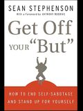 Get Off Your But: How to End Self-Sabotage and Stand Up for Yourself