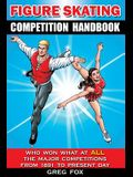 Figure Skating Competition Handbook: Who Won What at ALL the Major Competitions From 1891 to Present Day