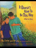 It Doesn't Have to Be This Way: A Barrio Story