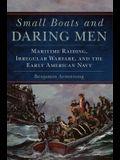 Small Boats and Daring Men, Volume 66: Maritime Raiding, Irregular Warfare, and the Early American Navy