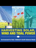 Harvesting Solar, Wind and Tidal Power - Environment for Kids - Children's Earth Sciences Books