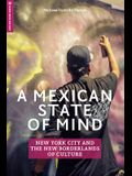 A Mexican State of Mind: New York City and the New Borderlands of Culture